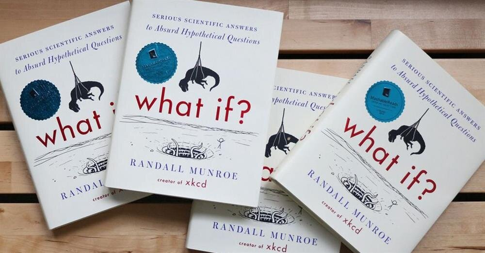 What If? Serious Scientific Answers to Absurd Hypothetical Questions, by Randall Munroe