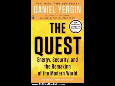 The Quest: Energy, Security, and the Remaking of the Modern World, by Daniel Yergin