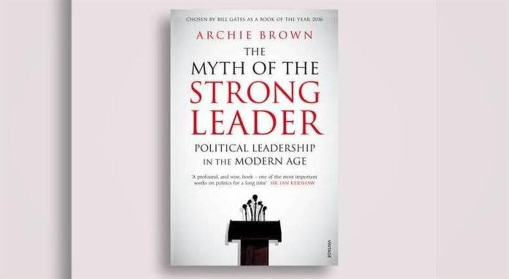 The Myth of the Strong Leader, by Archie Brown