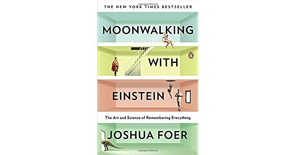 * Moonwalking with Einstein: The Art and Science of Remembering Everything, by Joshua Foern