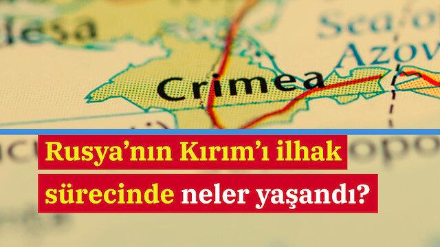 Rusya'nın Kırım'ı ilhak sürecinde neler yaşanmıştı?