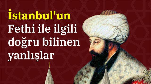 İstanbul'un Fethi ile ilgili doğru bilinen yanlışlar 📜